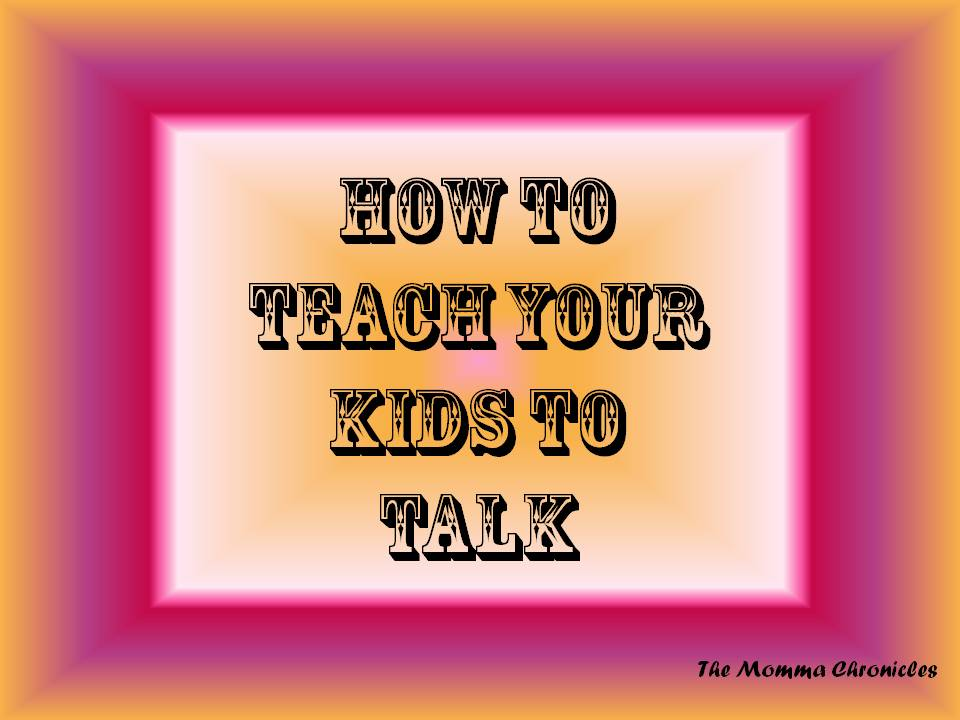 How to teach your kids to talk