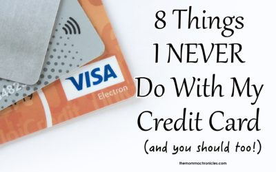 8 Things I Never Do with My Credit Card (and You Should Too!)